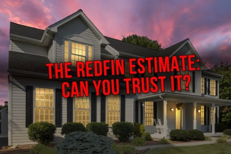 Can the Redfin Estimate be Trusted? What Home Sellers Need to Know